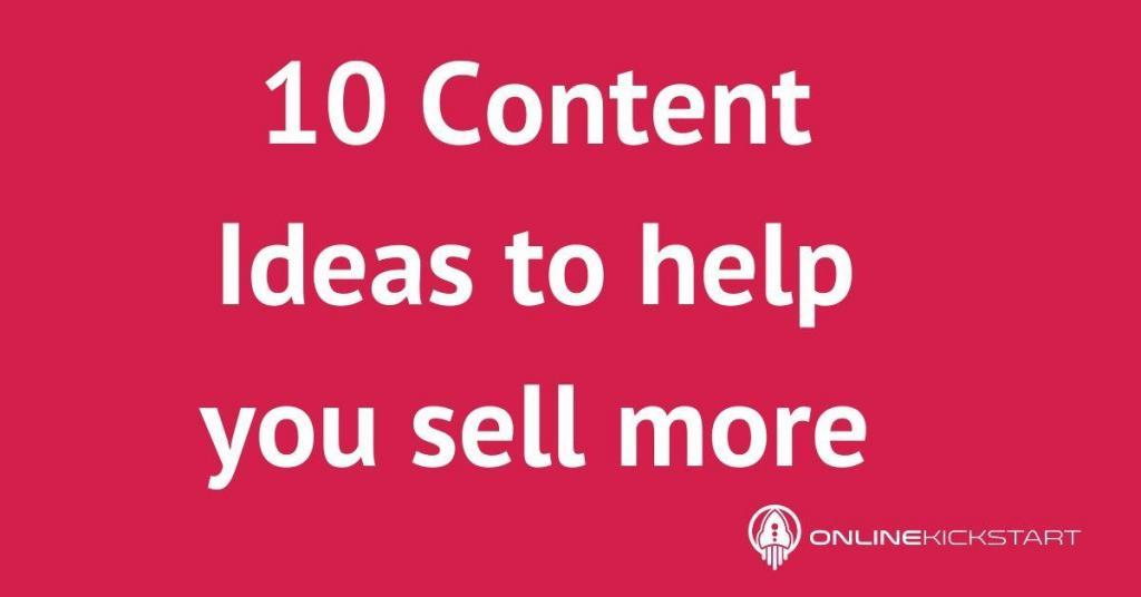 10 Content Ideas to Help You Sell More